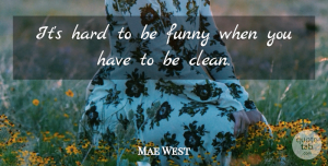 Mae West Quote About Funny, Women, Memorable: Its Hard To Be Funny...