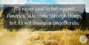 Warren Buffett Quote About America, Smooth, Paid: Its Never Paid To Bet...