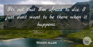 Woody Allen Quote About Afraid, American Director: Its Not That Im Afraid...