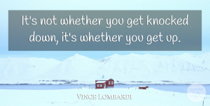 Vince Lombardi Quote About Love, Inspirational, Life: Its Not Whether You Get...
