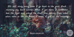 Morning Quotes, Maya Angelou Quote About Morning, Heart, Writing: Its Still Scary Every Time...