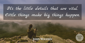 John Wooden Quote About Basketball, Motivational Sports, Courage: Its The Little Details That...