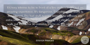 Steven Wright Quote About Silence, Stuff, Silent: Its Very Intense To Be...