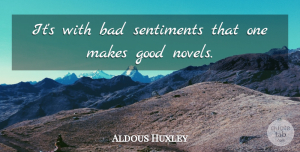 Aldous Huxley Quote About Writing, Novel, Sentiments: Its With Bad Sentiments That...