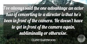 Clint Eastwood Quote About Front: Ive Always Said The One...