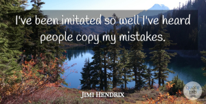 Mistake Quotes, Jimi Hendrix Quote About Music, Mistake, Guitar: Ive Been Imitated So Well...