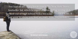 Goes Quotes, Robert Kiyosaki Quote About Bestseller, Books, Goes, High, Reach: Ive Had All Six Of...