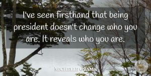 Michelle Obama Quote About President, Who You Are: Ive Seen Firsthand That Being...
