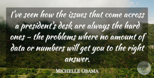 Michelle Obama Quote About Data, Numbers, Issues: Ive Seen How The Issues...
