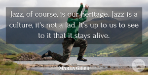 Marla Gibbs Quote About Culture, Heritage, Alive: Jazz Of Course Is Our...