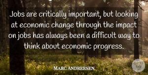 Marc Andreesen Quote About Change, Critically, Difficult, Economic, Jobs: Jobs Are Critically Important But...
