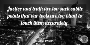 Blaise Pascal Quote About Stupid, Justice, Tools: Justice And Truth Are Too...