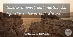 Sweet Quotes, Henry David Thoreau Quote About Sweet, Justice, Musical: Justice Is Sweet And Musical...