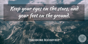 Stars Quotes, Theodore Roosevelt Quote About Love, Dream, Stars: Keep Your Eyes On The...