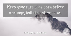 Marriage Quotes, Benjamin Franklin Quote About Family, Marriage, Funny Love: Keep Your Eyes Wide Open...