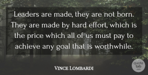 Leadership Quotes, Vince Lombardi Quote About Inspirational, Motivational, Leadership: Leaders Are Made They Are...