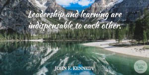 John F. Kennedy Quote About Inspirational, Leadership, Educational: Leadership And Learning Are Indispensable...
