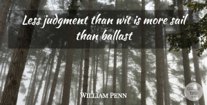 Sailing Quotes, William Penn Quote About Inspirational, Funny, Sailing: Less Judgment Than Wit Is...