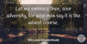 Adversity Quotes, William Shakespeare Quote About Inspirational, Wise, Adversity: Let Me Embrace Thee Sour...