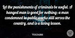 Voltaire Quote About Condemned, Criminals, Good, Hanged, Man: Let The Punishments Of Criminals...