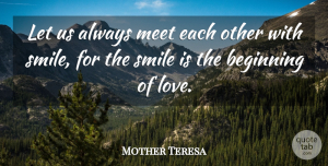 Love Quotes, Mother Teresa Quote About Love, Inspirational, Smile: Let Us Always Meet Each...