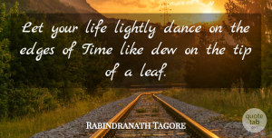 Rabindranath Tagore Quote About Life, Motivational, Dance: Let Your Life Lightly Dance...