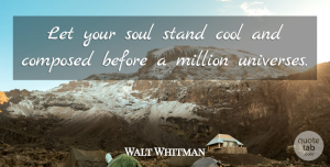 Get Well Quotes, Walt Whitman Quote About Encouragement, Get Well, Soul: Let Your Soul Stand Cool...