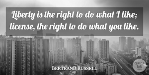 Bertrand Russell Quote About Liberty, License: Liberty Is The Right To...