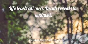 Science Quotes, George Bernard Shaw Quote About Death, Science, Men: Life Levels All Men Death...