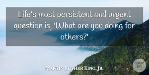 Inspirational Quotes, Martin Luther King, Jr. Quote About Inspirational, Motivational, Friendship: Lifes Most Persistent And Urgent...