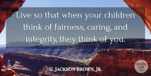 H. Jackson Brown, Jr. Quote About Inspirational, Life, Relationship: Live So That When Your...