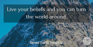 Opportunity Quotes, Henry David Thoreau Quote About Inspirational, Opportunity, Believe In Yourself: Live Your Beliefs And You...