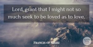 Francis of Assisi Quote About Love, Christian, Being Alone: Lord Grant That I Might...