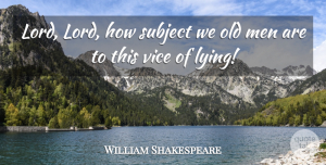 Lying Quotes, William Shakespeare Quote About Inspirational, Time, Lying: Lord Lord How Subject We...