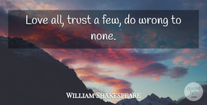 Trust Quotes, William Shakespeare Quote About Life, Trust, True Love: Love All Trust A Few...