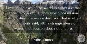 Victor Hugo Quote About Absence, Abuse, Appetite, Carnal, Commonly: Love In The Eyes Of...