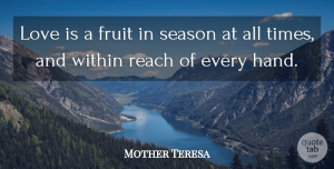 Love Quotes, Mother Teresa Quote About Love, Inspirational, Life: Love Is A Fruit In...