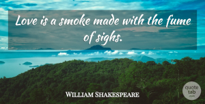 William Shakespeare Quote About Love, Romantic, Valentines Day: Love Is A Smoke Made...