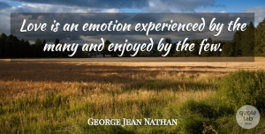 George Jean Nathan Quote About Love, Anniversary, Disappointment: Love Is An Emotion Experienced...