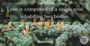 Aristotle Quote About Love, Life, Positive: Love Is Composed Of A...