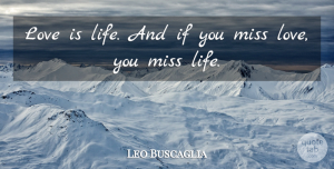Leo Buscaglia Quote About Love, Inspirational, Boyfriend: Love Is Life And If...