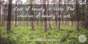 Art Quotes, Ralph Waldo Emerson Quote About Love, Beauty, Art: Love Of Beauty Is Taste...