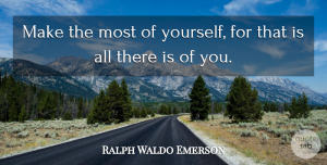 Success Quotes, Ralph Waldo Emerson Quote About Inspirational, Life, Success: Make The Most Of Yourself...