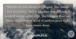 Bigger Quotes, Angelina Jolie Quote About Bigger, Level, Performance, Worked: Maleficent Was Always So Elegant...