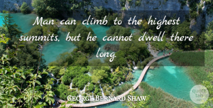Inspirational Quotes, George Bernard Shaw Quote About Inspirational, Wise, Men: Man Can Climb To The...