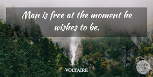 Voltaire Quote About Inspirational, Life, Spiritual: Man Is Free At The...