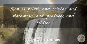 Ralph Waldo Emerson Quote About Man: Man Is Priest And Scholar...