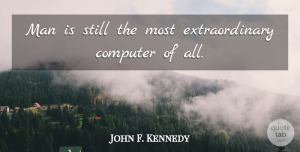 John F. Kennedy Quote About Inspirational, Technology, Men: Man Is Still The Most...