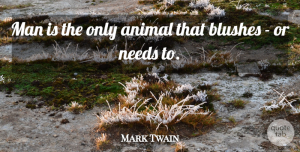 Mark Twain Quote About Integrity, Animal, Men: Man Is The Only Animal...