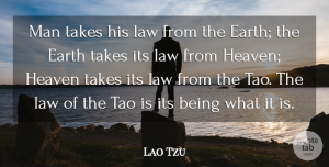 Lao Tzu Quote About Man, Takes: Man Takes His Law From...